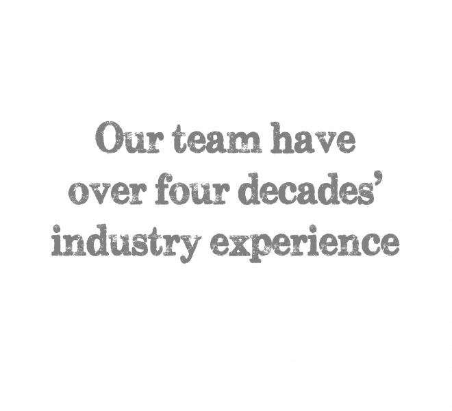 our team have over four decades industry experience