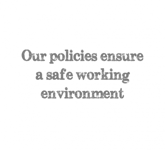 our policies ensure a safe working environment
