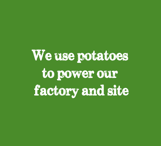 we use potatoes to power our factory and site