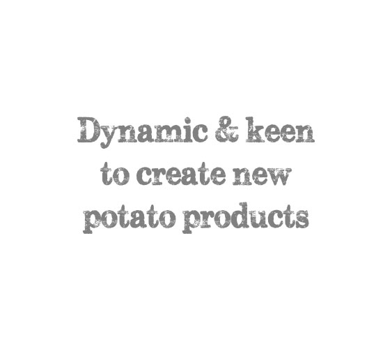 Dynamic & keen to create new potato products