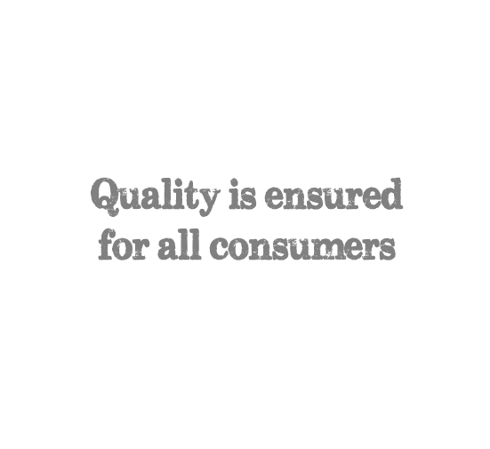quality is ensured for all consumers