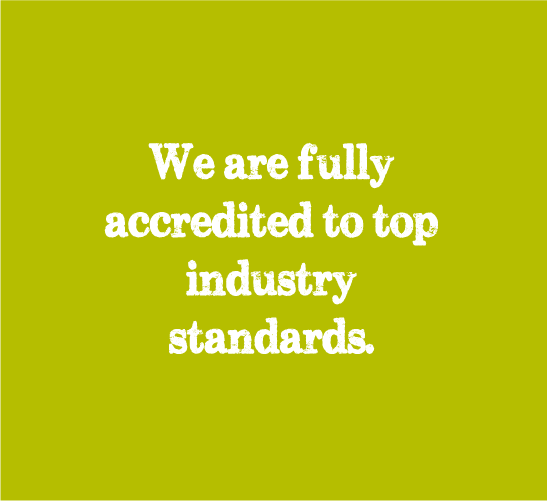we are fully accredited to top industry standards